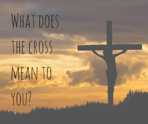 What does the cross mean to you-